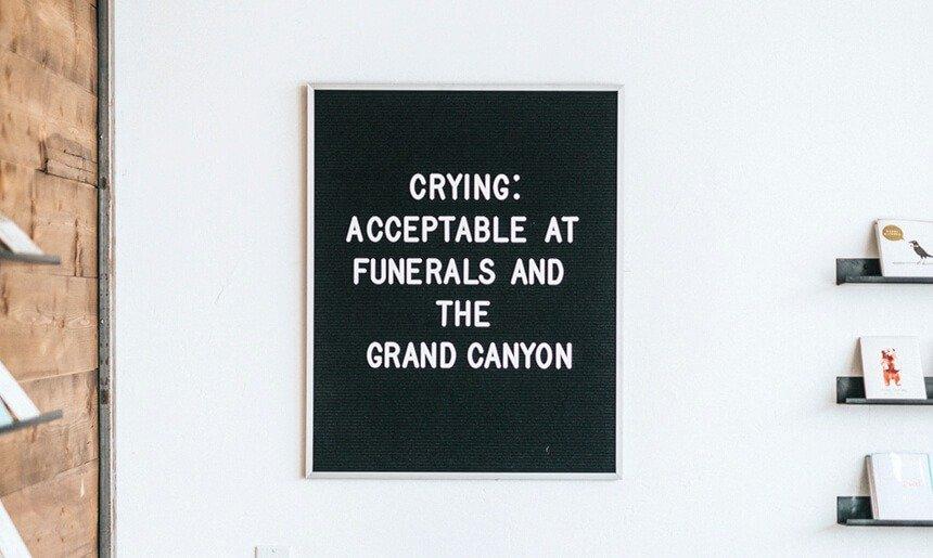 Llorar es aceptable en funerales y en el gran cañón